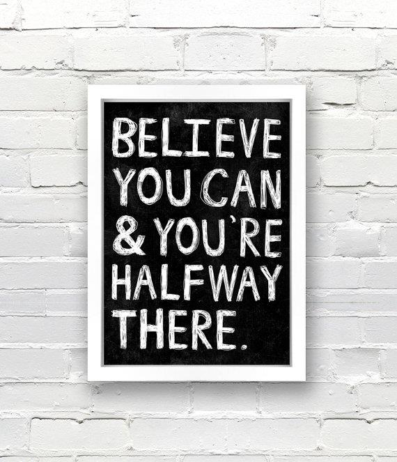 Believe you can and you're halfway there