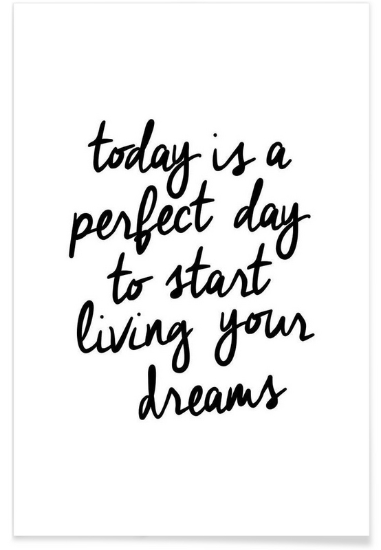Today is a perfect day to start living your dreams