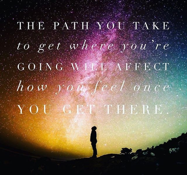 The path you take to get where you're going will affect how you feel once you get there