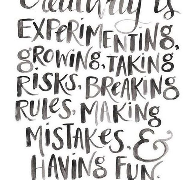 Creativity is experimenting, growing, taking risks, breaking rules, making mistakes and having fun
