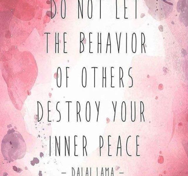 Do not let the behavior of others destroy your inner peace